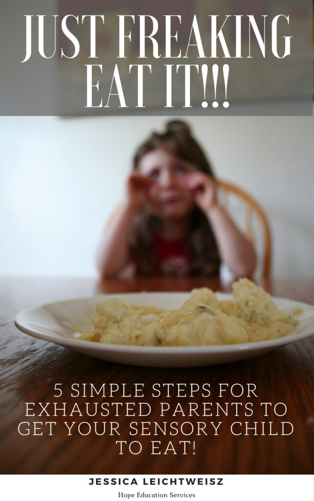 Just Freaking Eat It- 5 Steps for Exhausted Parents to get your Sensory Child to Eat!